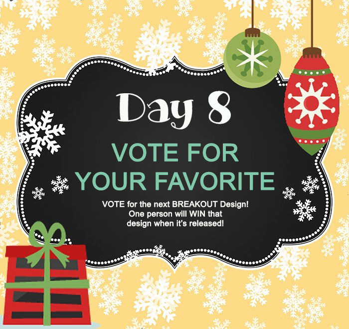 Day 8 – VOTE for the next BREAKOUT Design